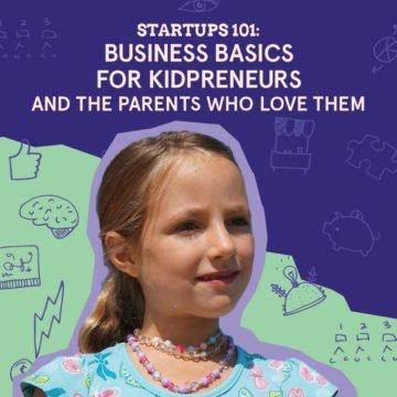 Startups 101 for Kidpreneurs
